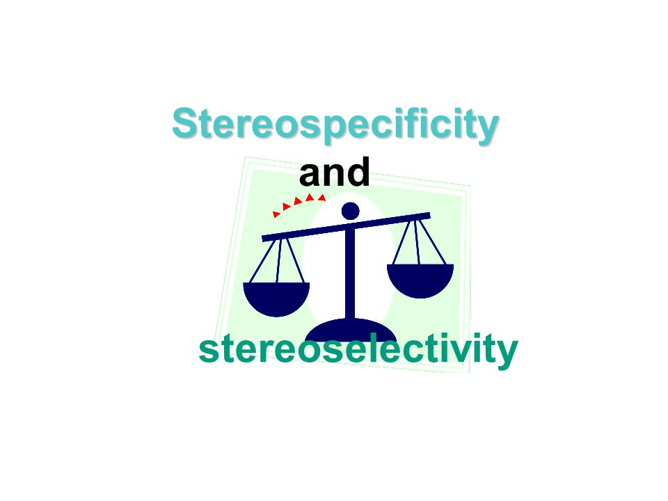 Stereospecificity and