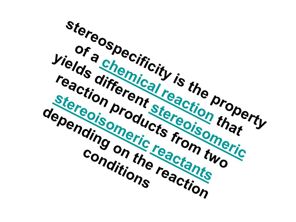 stereospecificity is the property of a chemical reaction that yields different stereoisomeric reaction products from two stereoisomeric reactants depending on the reaction conditions