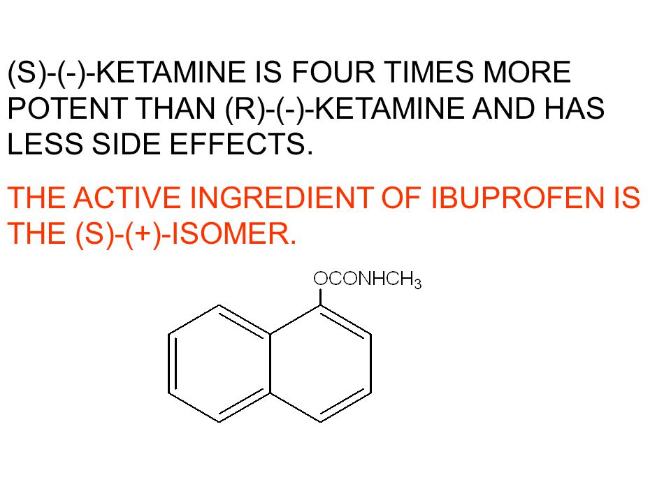 (S)-(-)-KETAMINE IS FOUR TIMES MORE POTENT THAN (R)-(-)-KETAMINE AND HAS LESS SIDE EFFECTS.