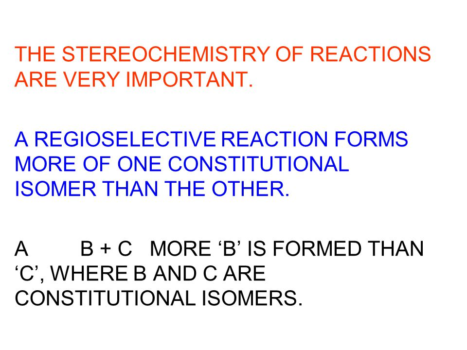 THE STEREOCHEMISTRY OF REACTIONS ARE VERY IMPORTANT.
