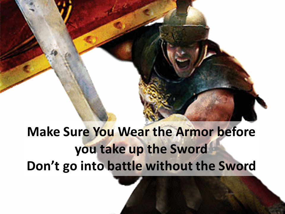 Make Sure You Wear the Armor before you take up the Sword