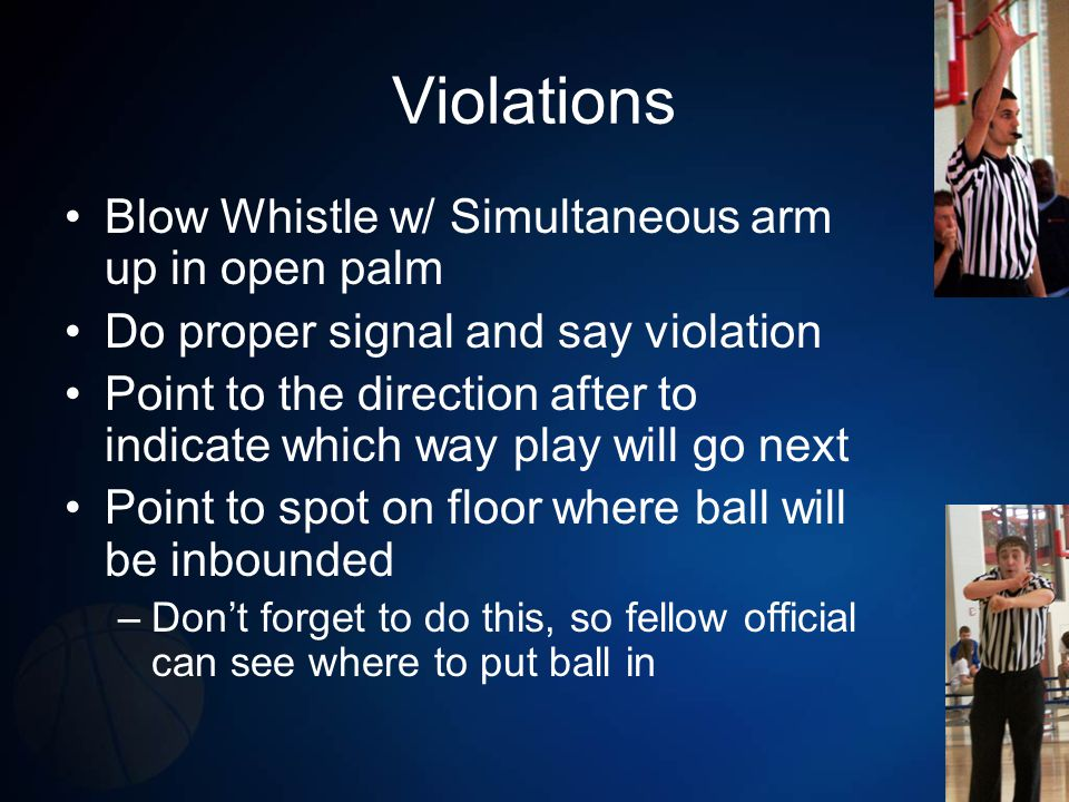 Violations Blow Whistle w/ Simultaneous arm up in open palm