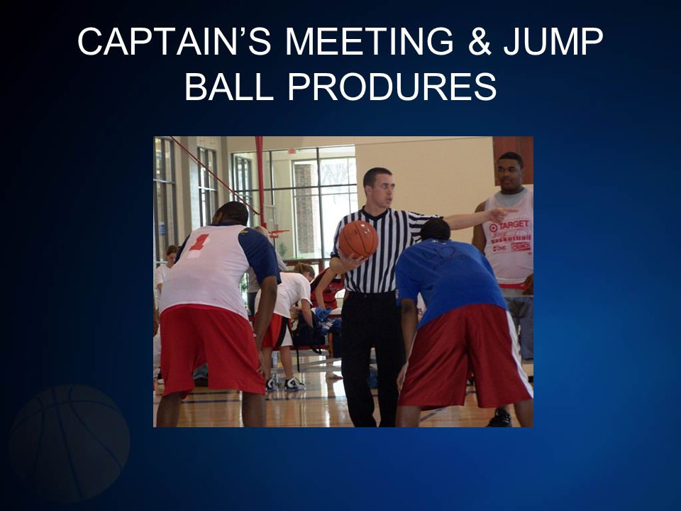 CAPTAIN'S MEETING & JUMP BALL PRODURES