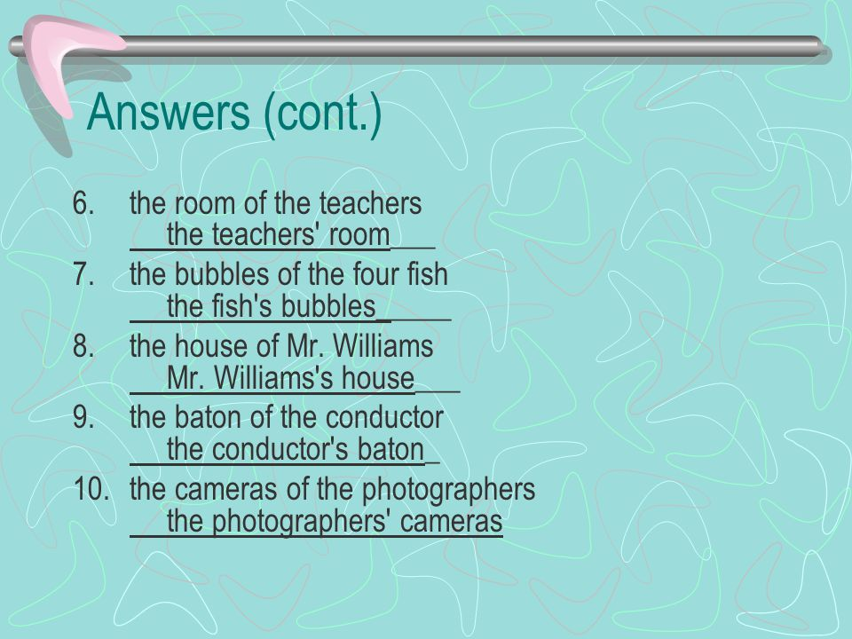 Answers (cont.) the room of the teachers the teachers room___