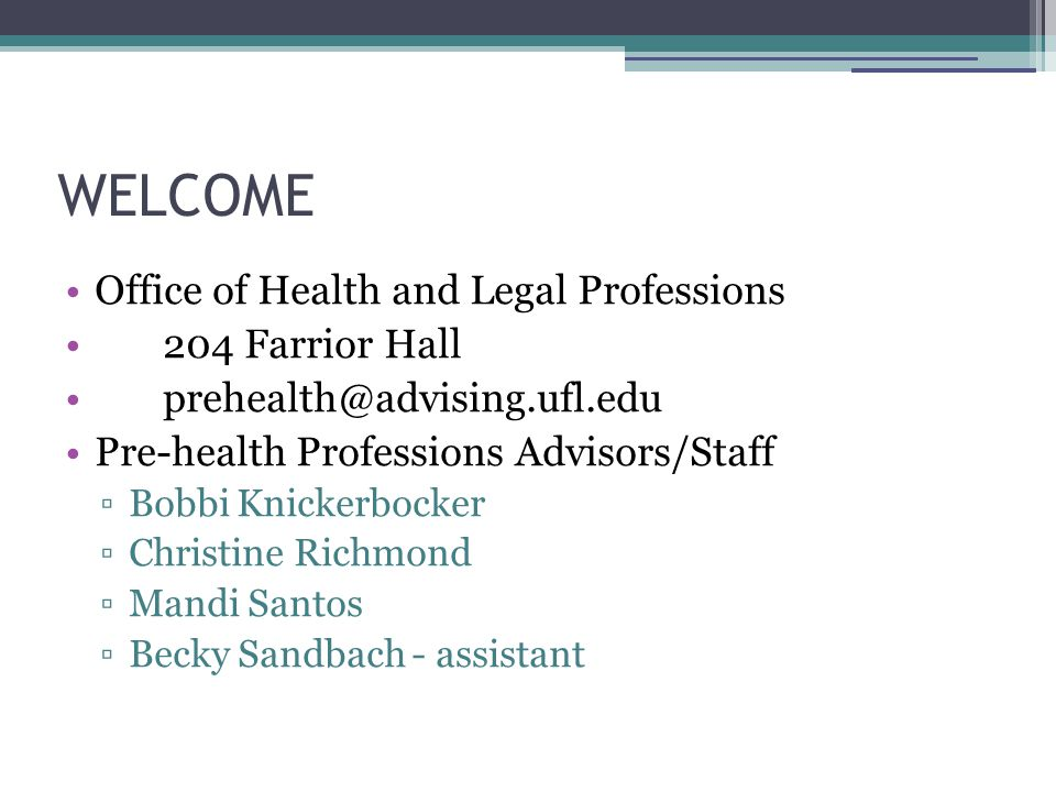 WELCOME Office of Health and Legal Professions 204 Farrior Hall