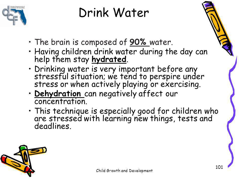 Drink Water The brain is composed of 90% water.