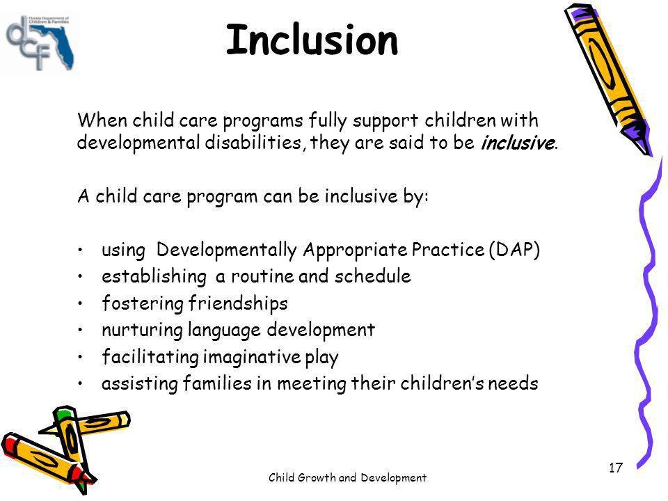 Inclusion When child care programs fully support children with developmental disabilities, they are said to be inclusive.