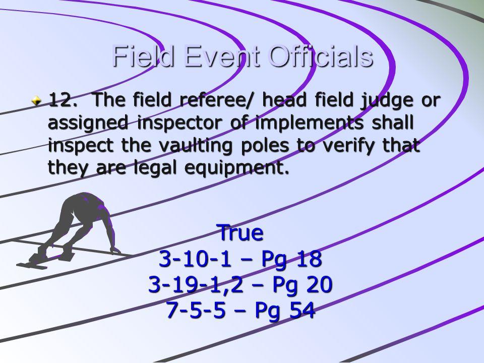 Field Event Officials True 3-10-1 – Pg 18 3-19-1,2 – Pg 20