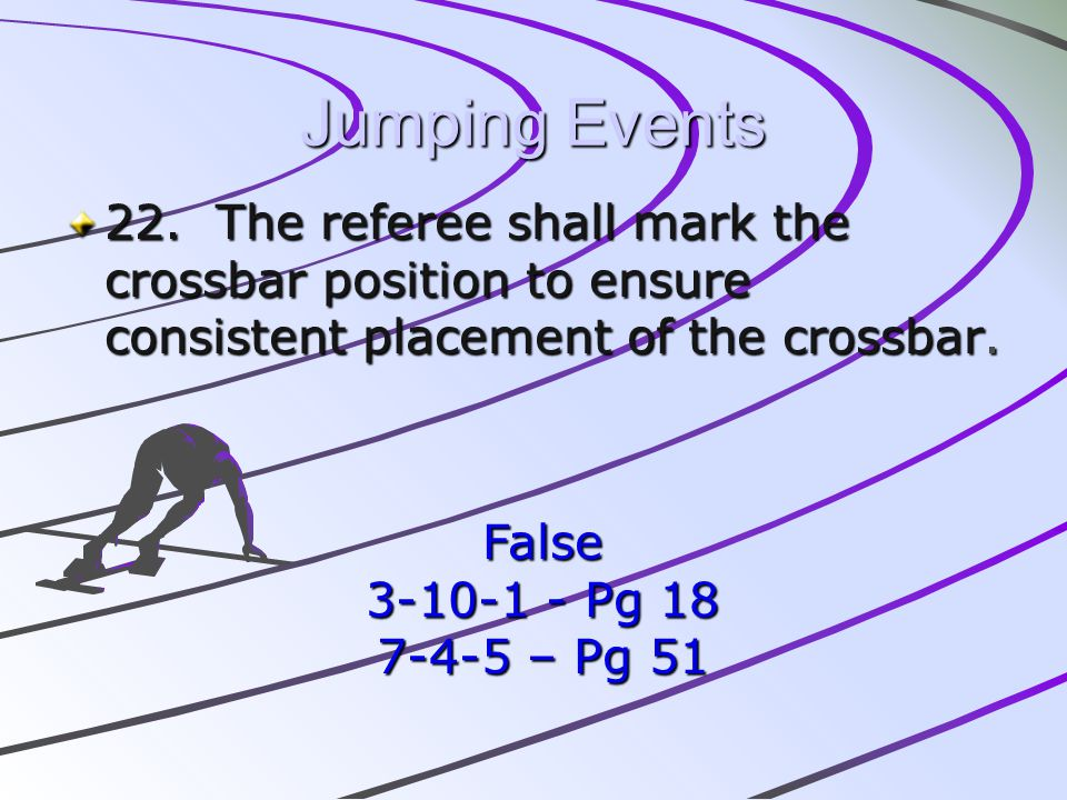 Jumping Events 22. The referee shall mark the crossbar position to ensure consistent placement of the crossbar.