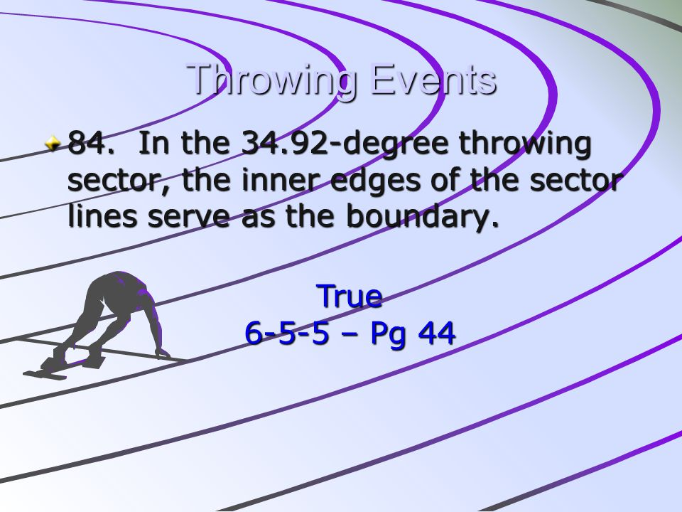 Throwing Events 84. In the 34.92-degree throwing sector, the inner edges of the sector lines serve as the boundary.