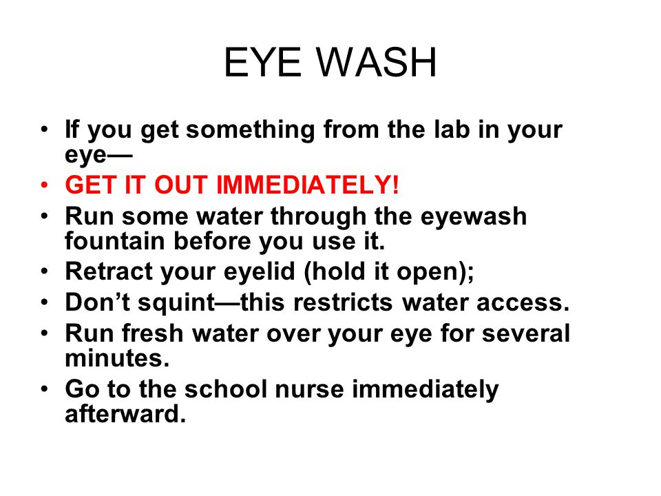 EYE WASH If you get something from the lab in your eye—