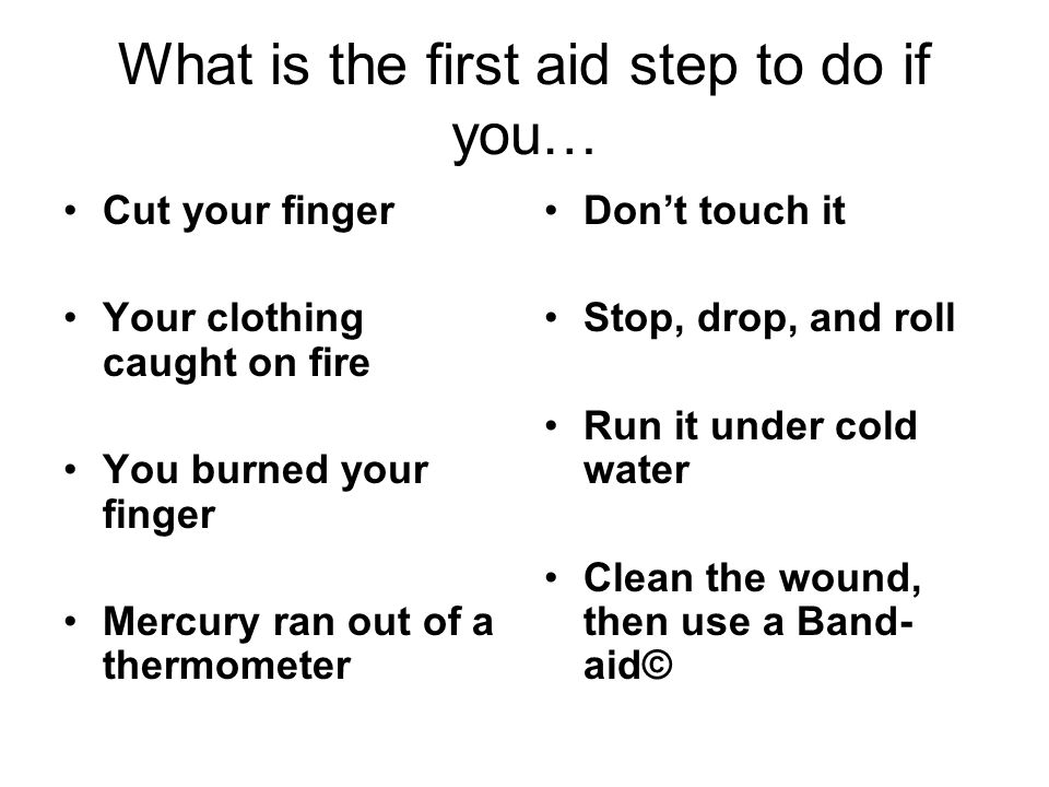 What is the first aid step to do if you…