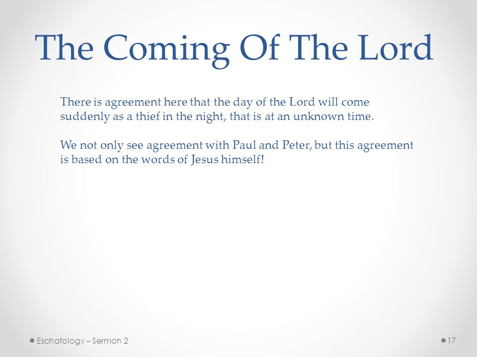 The Coming Of The Lord There is agreement here that the day of the Lord will come. suddenly as a thief in the night, that is at an unknown time.