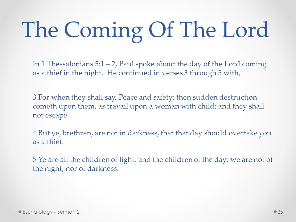 The Coming Of The Lord In 1 Thessalonians 5:1 – 2, Paul spoke about the day of the Lord coming.