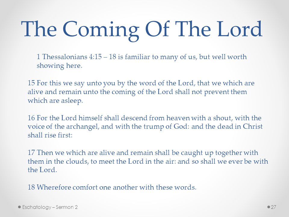 The Coming Of The Lord 1 Thessalonians 4:15 – 18 is familiar to many of us, but well worth. showing here.