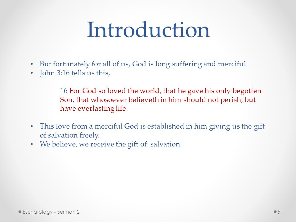 Introduction But fortunately for all of us, God is long suffering and merciful. John 3:16 tells us this,