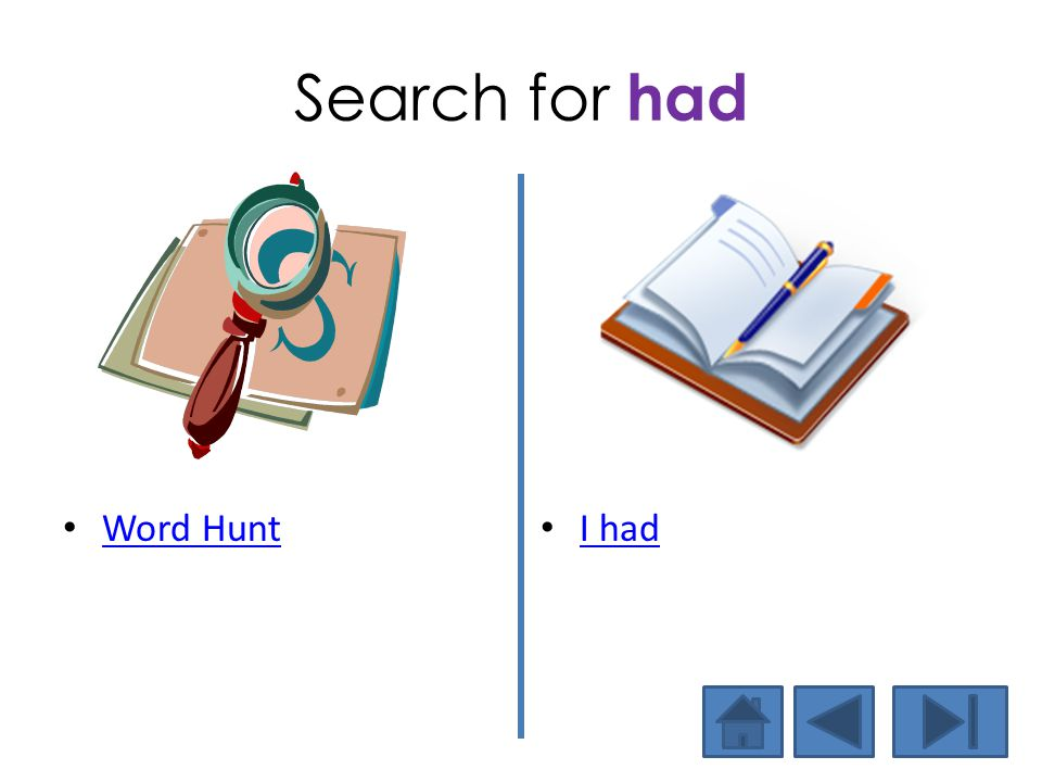 Search for had Word Hunt I had Now let's find the word in text.