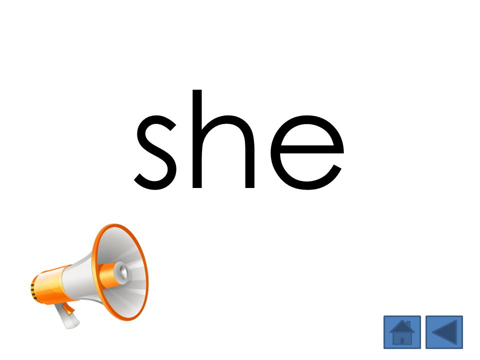 she Show and say the word. Then have students say the word.