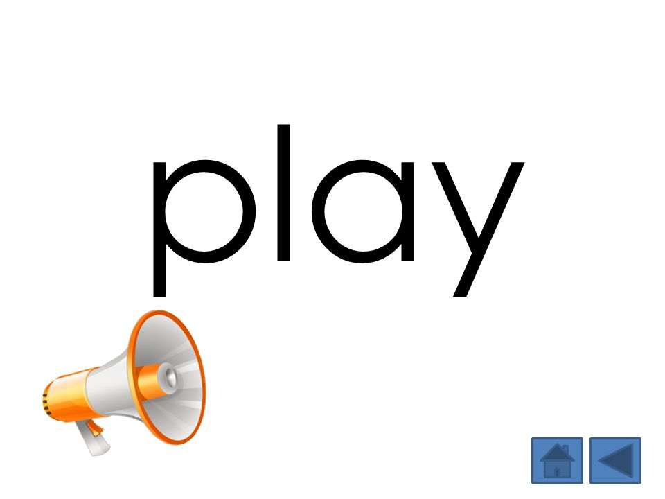play Show and say the word. Then have students say the word.