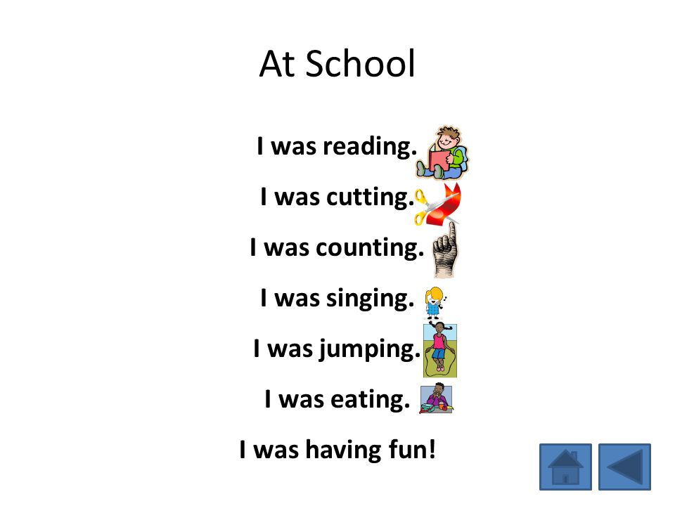At School I was reading. I was cutting. I was counting. I was singing.