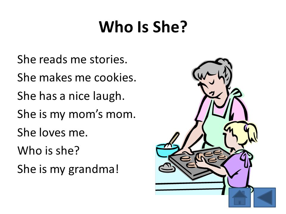 Who Is She She reads me stories. She makes me cookies.