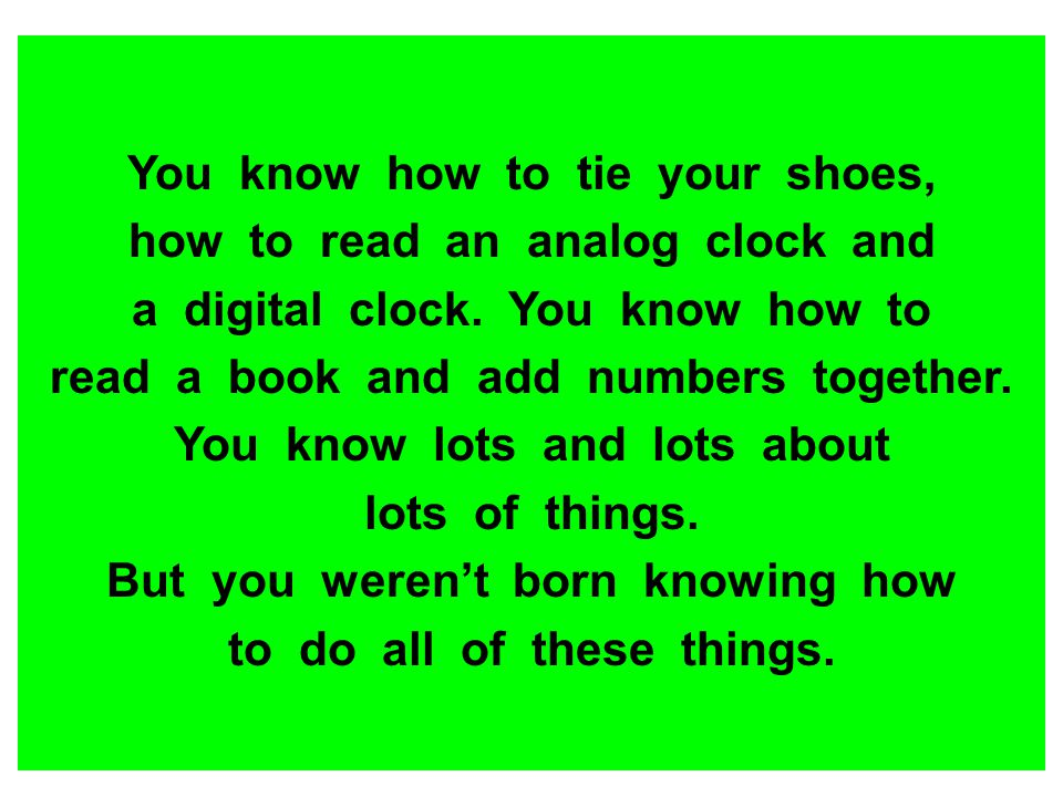 You know how to tie your shoes, how to read an analog clock and