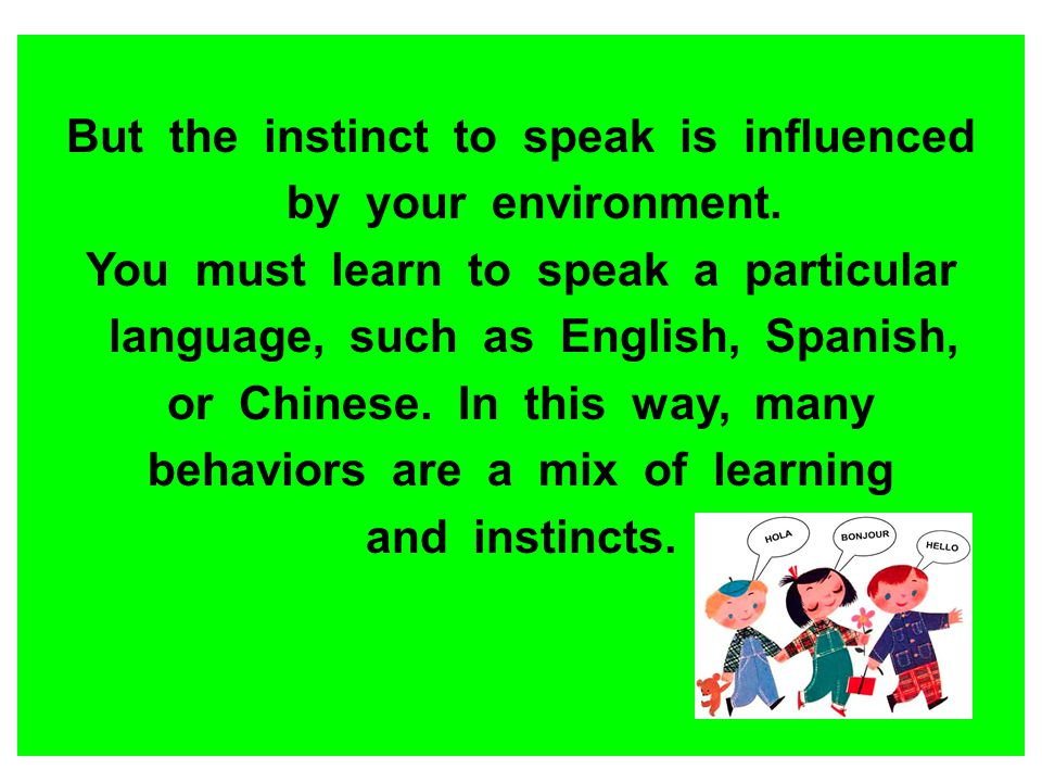 But the instinct to speak is influenced by your environment.