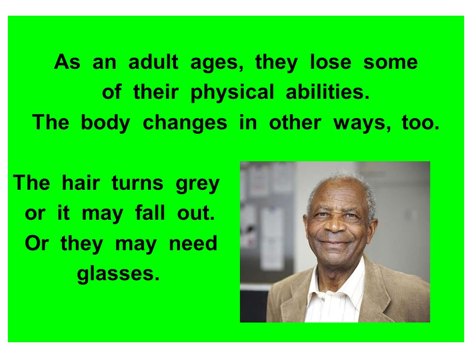 As an adult ages, they lose some of their physical abilities.