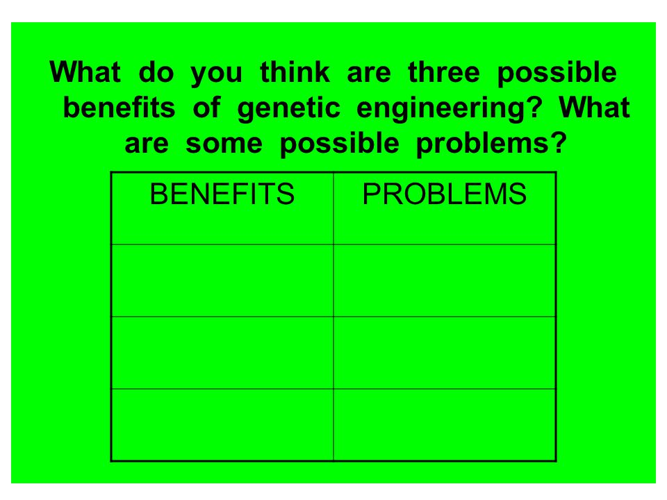 What do you think are three possible benefits of genetic engineering