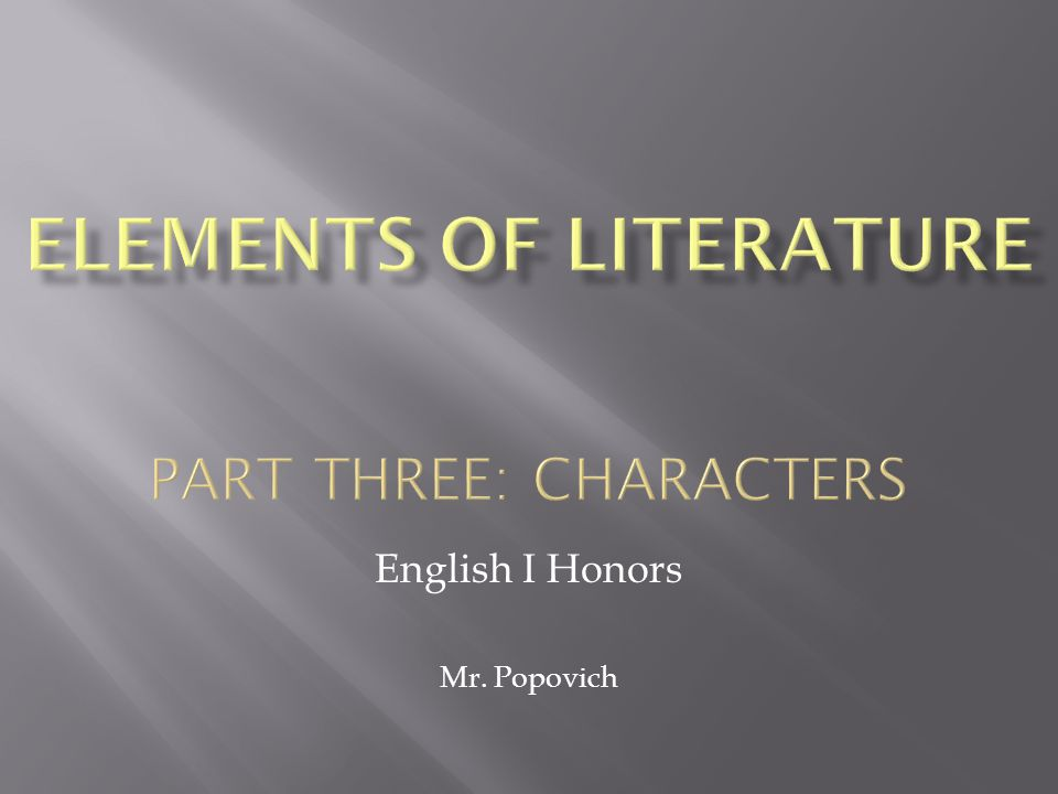 ELEMENTS OF LITERATURE PART THREE: CHARACTERS