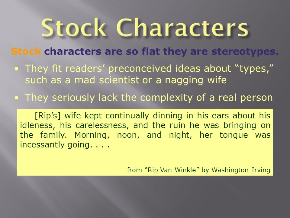 Stock characters are so flat they are stereotypes.