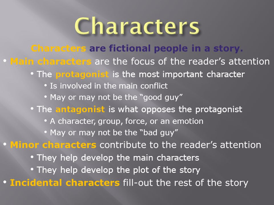 Characters are fictional people in a story.