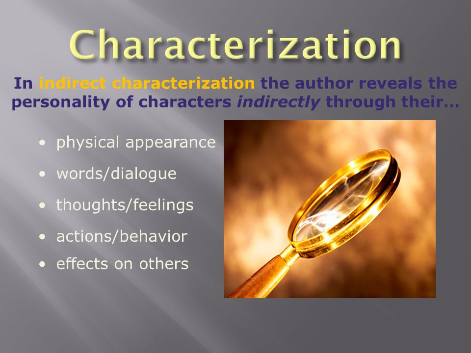 Characterization In indirect characterization the author reveals the personality of characters indirectly through their…