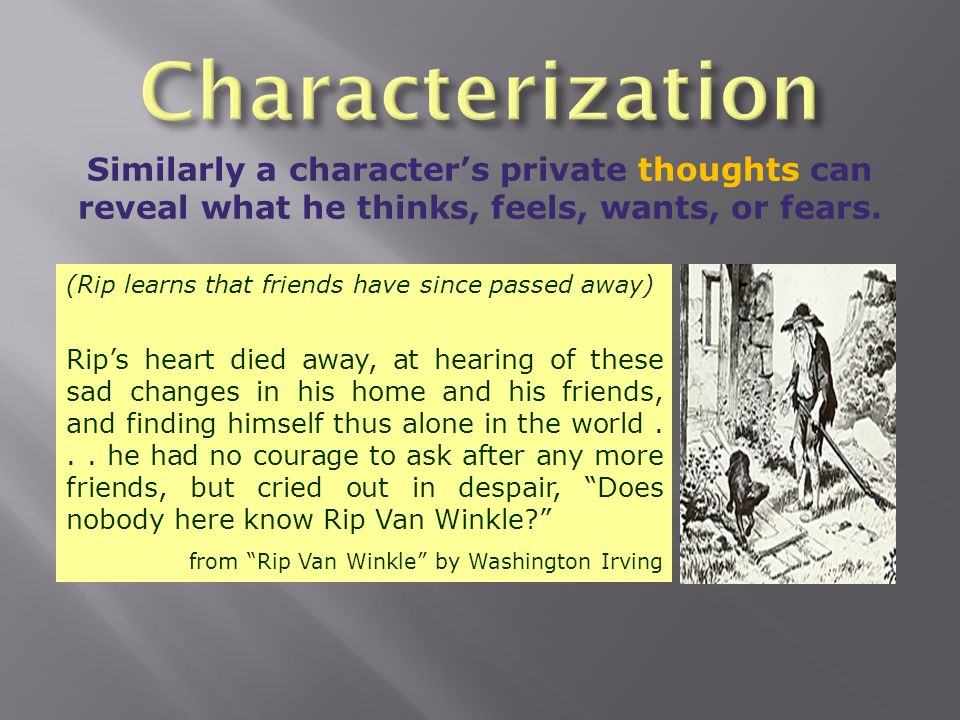 Characterization Similarly a character's private thoughts can reveal what he thinks, feels, wants, or fears.