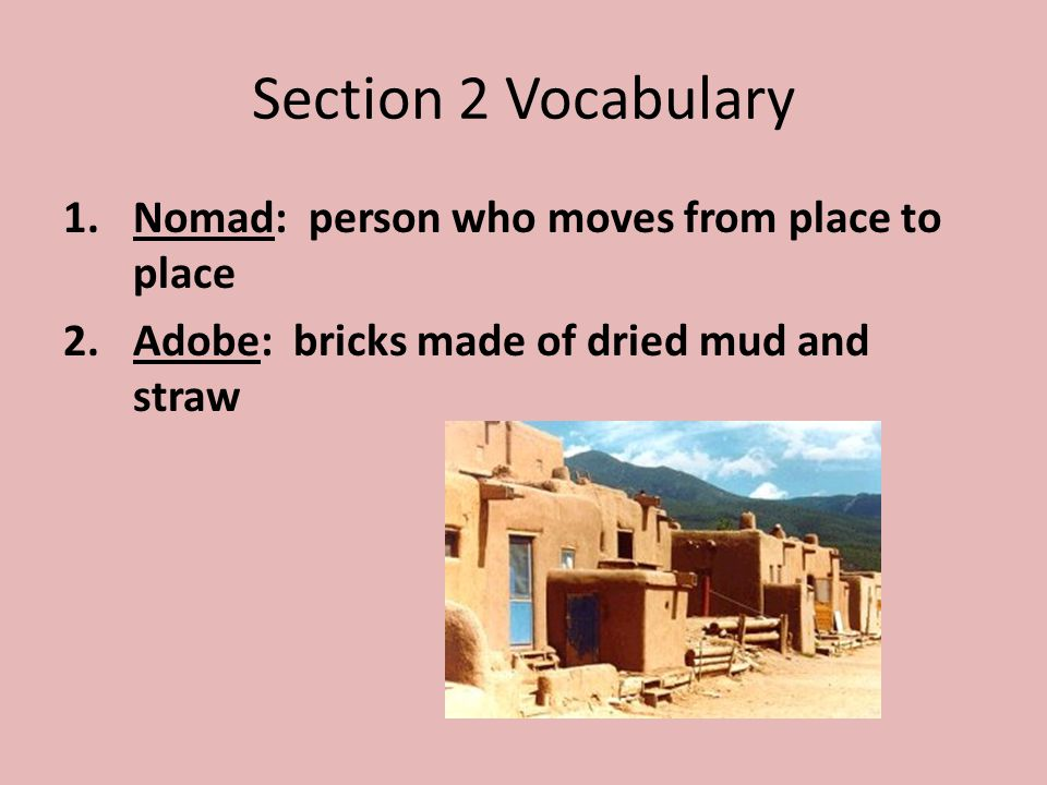 Section 2 Vocabulary Nomad: person who moves from place to place