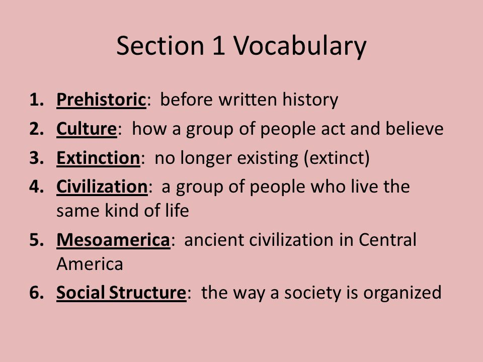 Section 1 Vocabulary Prehistoric: before written history