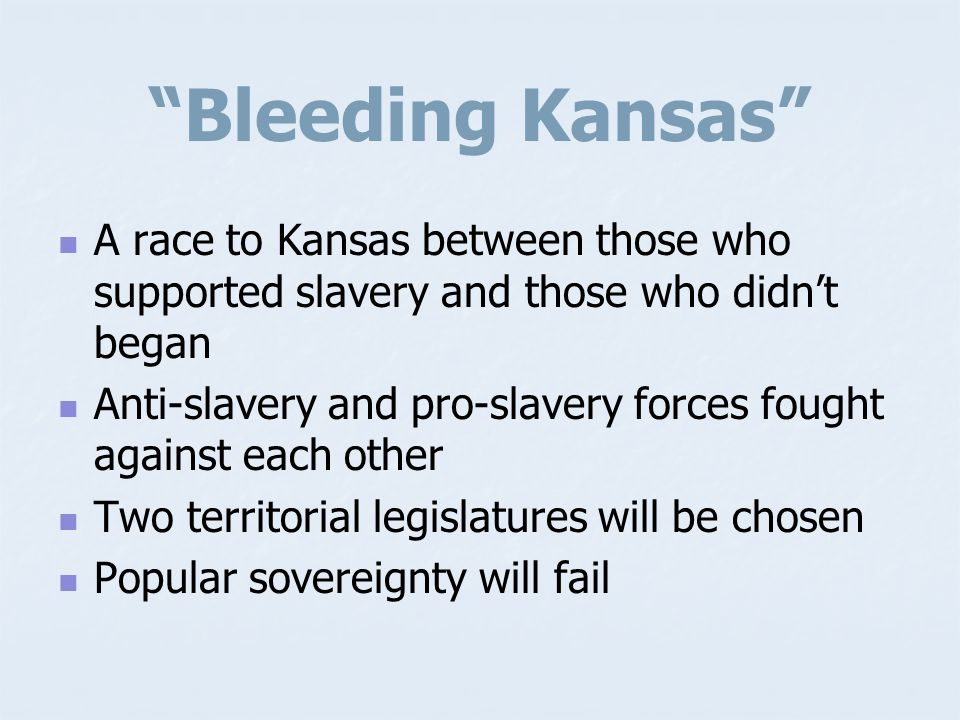 Bleeding Kansas A race to Kansas between those who supported slavery and those who didn't began.