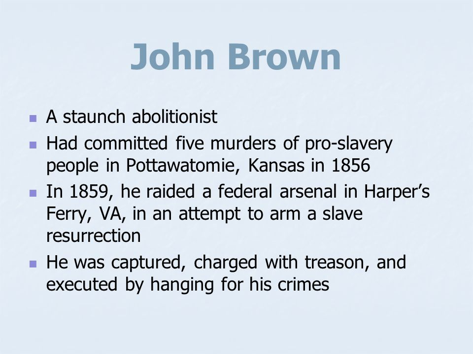 John Brown A staunch abolitionist