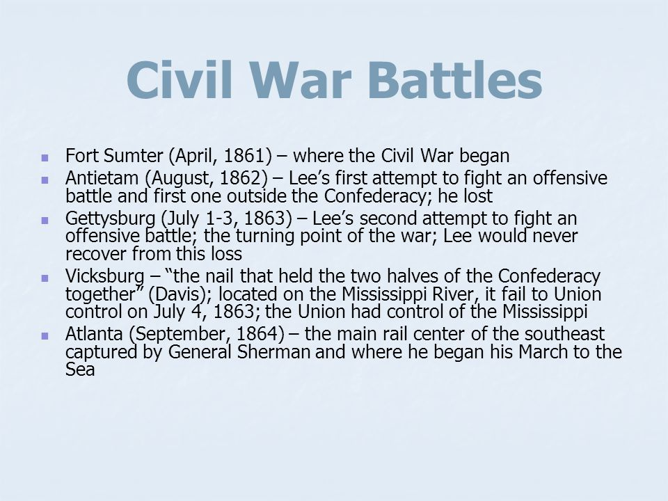 Civil War Battles Fort Sumter (April, 1861) – where the Civil War began.