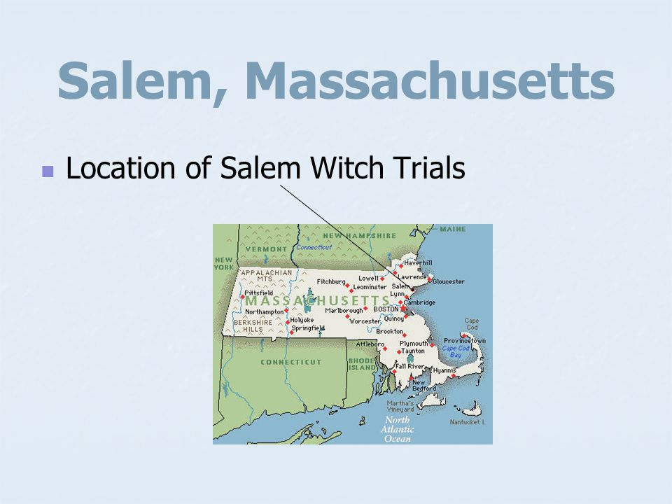Salem, Massachusetts Location of Salem Witch Trials