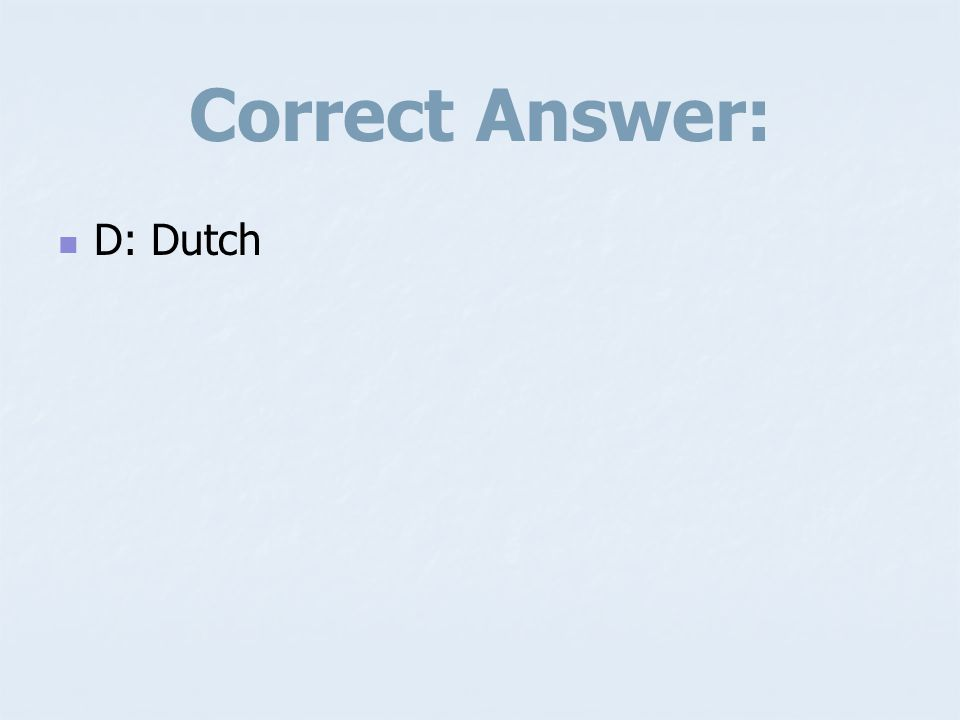 Correct Answer: D: Dutch