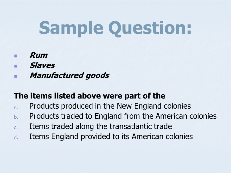 Sample Question: Rum Slaves Manufactured goods