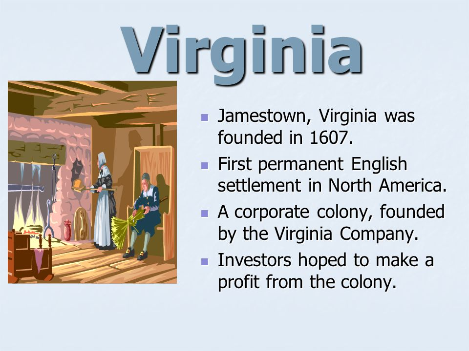 Virginia Jamestown, Virginia was founded in 1607.