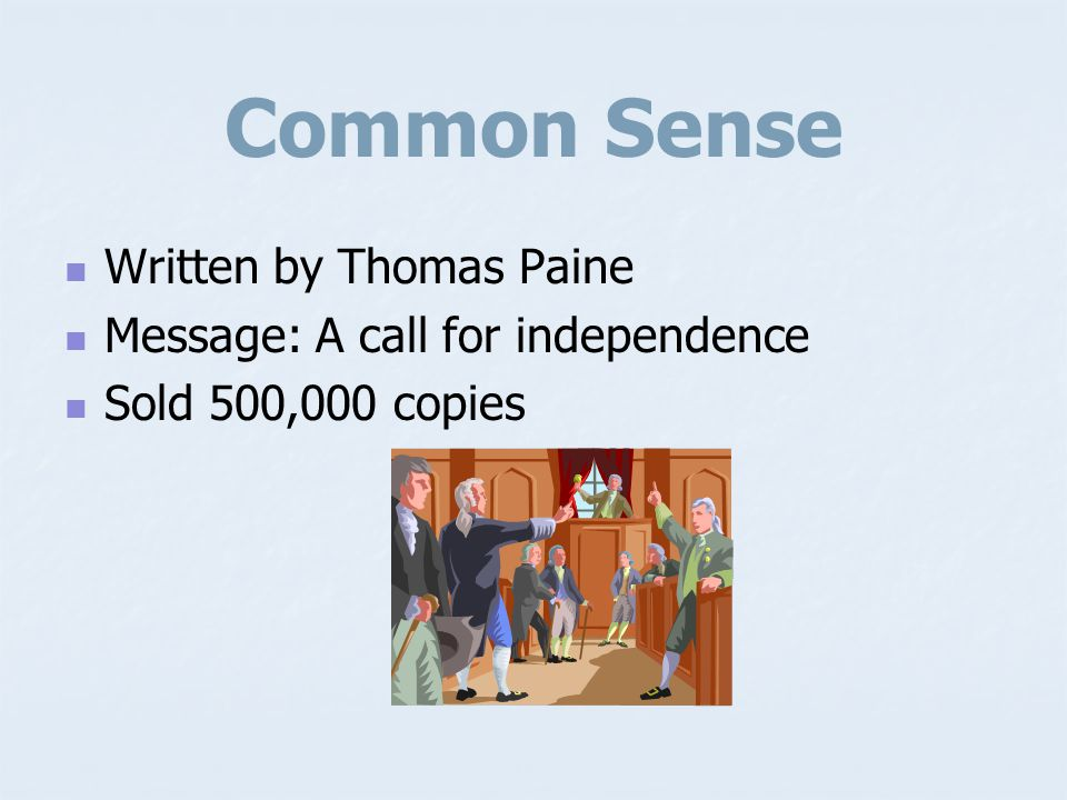 Common Sense Written by Thomas Paine Message: A call for independence
