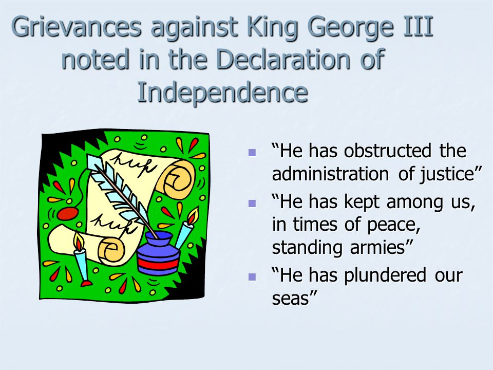 Grievances against King George III noted in the Declaration of Independence