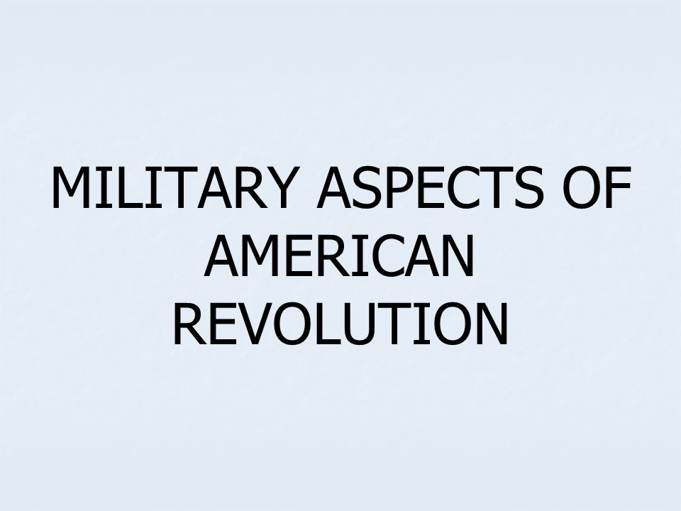 MILITARY ASPECTS OF AMERICAN REVOLUTION