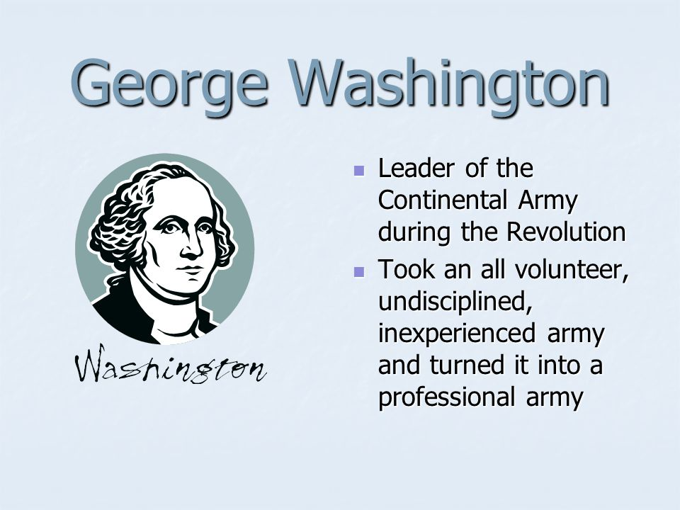 George Washington Leader of the Continental Army during the Revolution