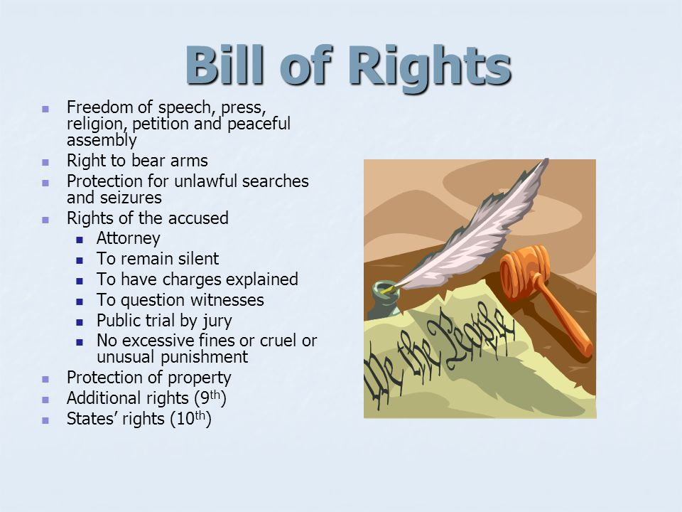 Bill of Rights Freedom of speech, press, religion, petition and peaceful assembly. Right to bear arms.