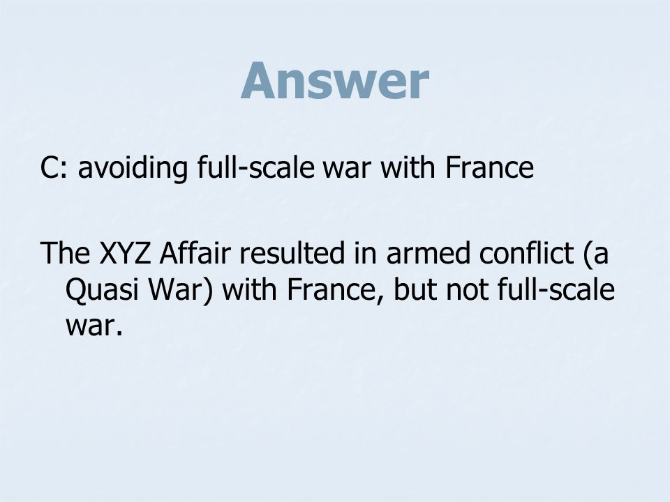 Answer C: avoiding full-scale war with France