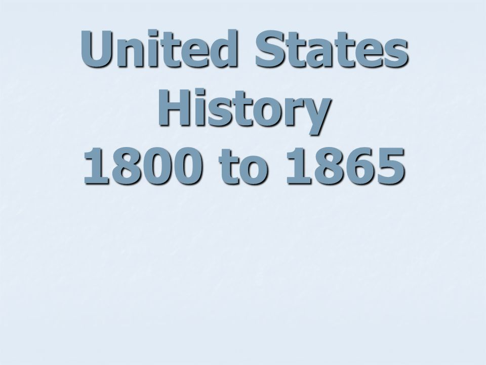 United States History 1800 to 1865